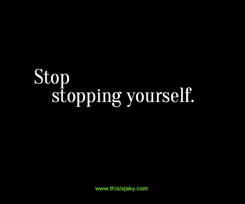 stop stopping yourself.jpg