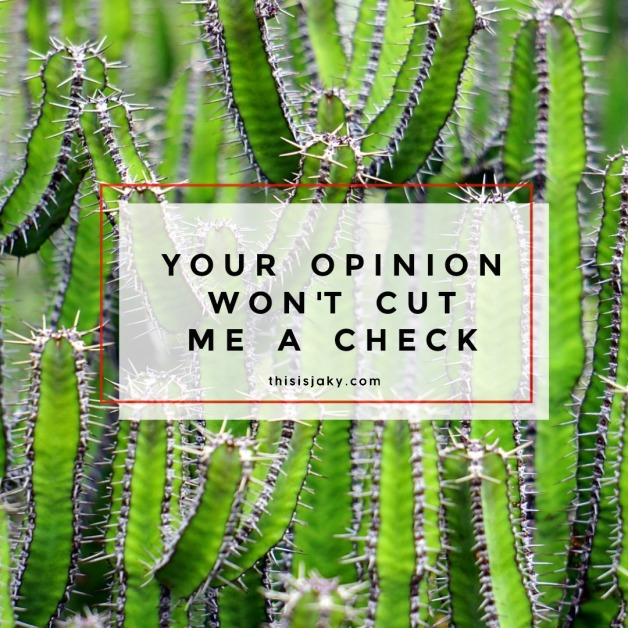 your opinion wont cut me a check thisisjaky