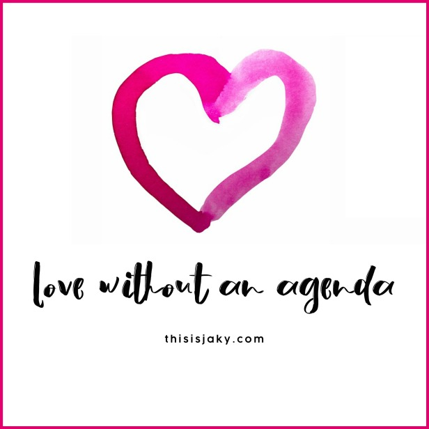 love without an agenda